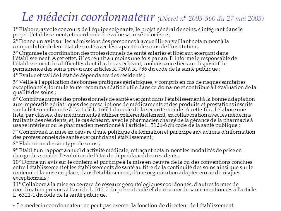 Le médecin coordonnateur (Décret n° 2005-560 du 27 mai 2005) 1° Elabore, avec le concours de l'équipe soignante, le projet général de soins, s'intégra