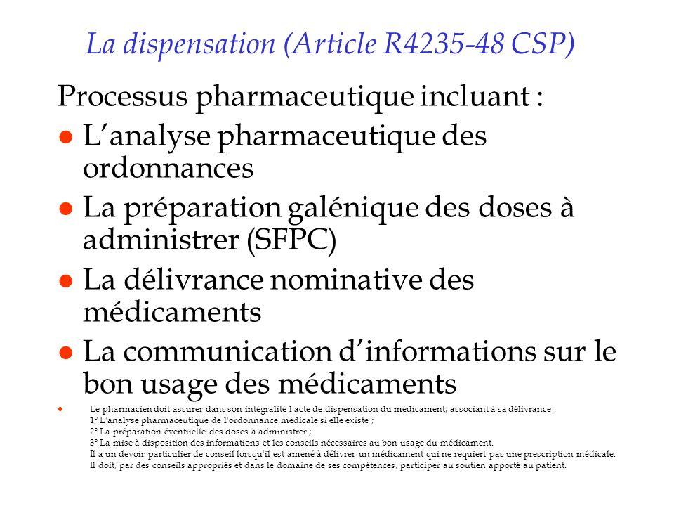 La dispensation (Article R4235-48 CSP) Processus pharmaceutique incluant : l Lanalyse pharmaceutique des ordonnances l La préparation galénique des do
