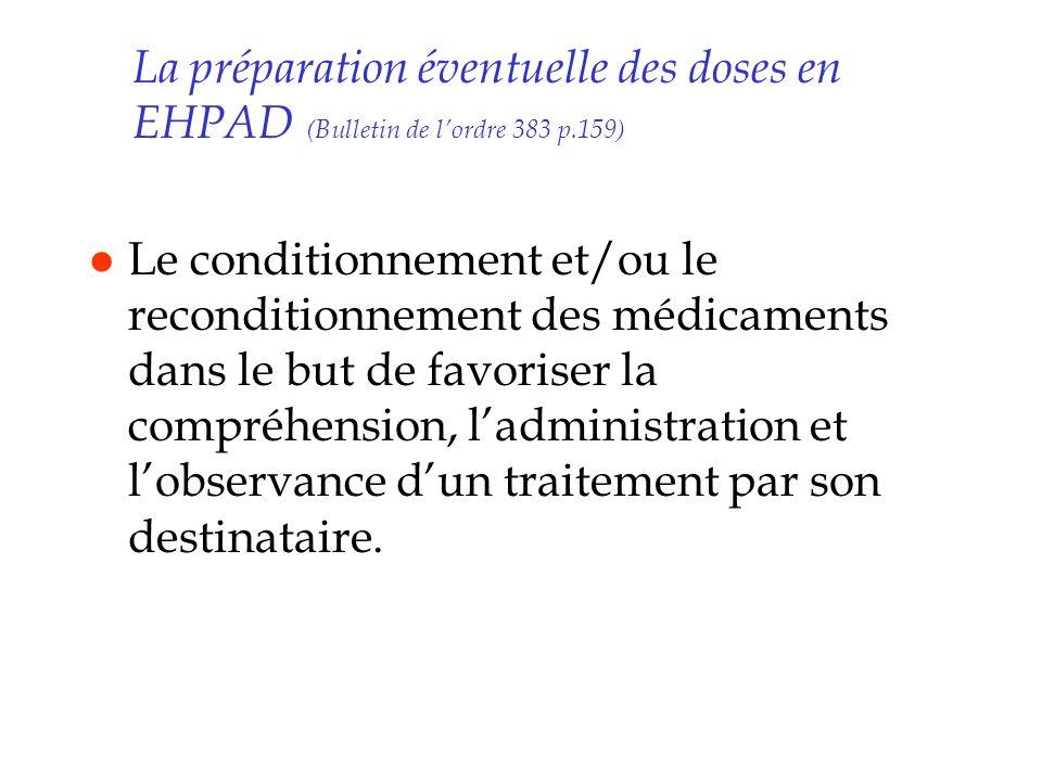 La préparation éventuelle des doses en EHPAD (Bulletin de lordre 383 p.159) l Le conditionnement et/ou le reconditionnement des médicaments dans le bu