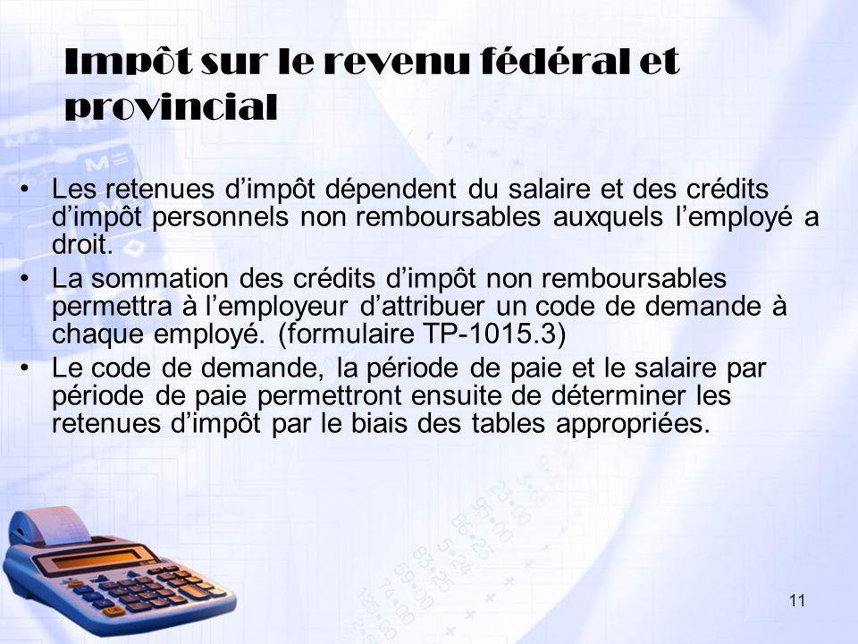 11 Impôt sur le revenu fédéral et provincial Les retenues dimpôt dépendent du salaire et des crédits dimpôt personnels non remboursables auxquels lemp