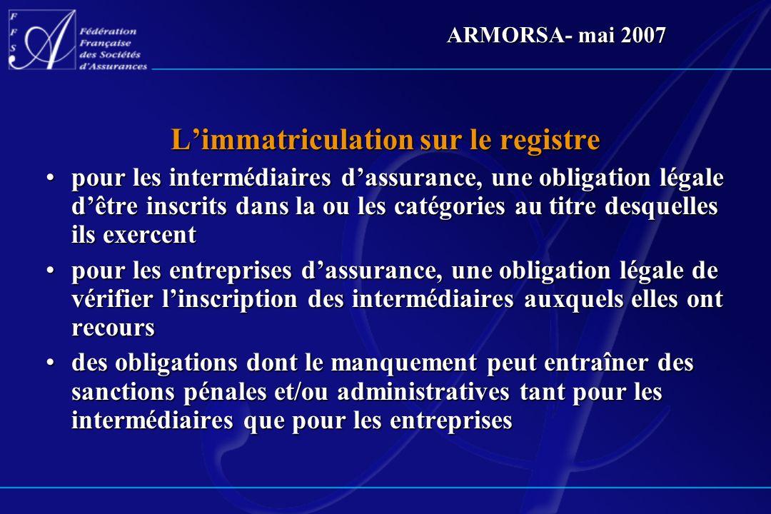 ARMORSA- mai 2007 Limmatriculation sur le registre pour les intermédiaires dassurance, une obligation légale dêtre inscrits dans la ou les catégories