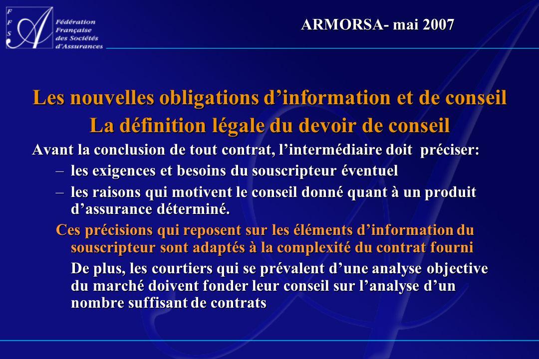 ARMORSA- mai 2007 Les nouvelles obligations dinformation et de conseil La définition légale du devoir de conseil Avant la conclusion de tout contrat,