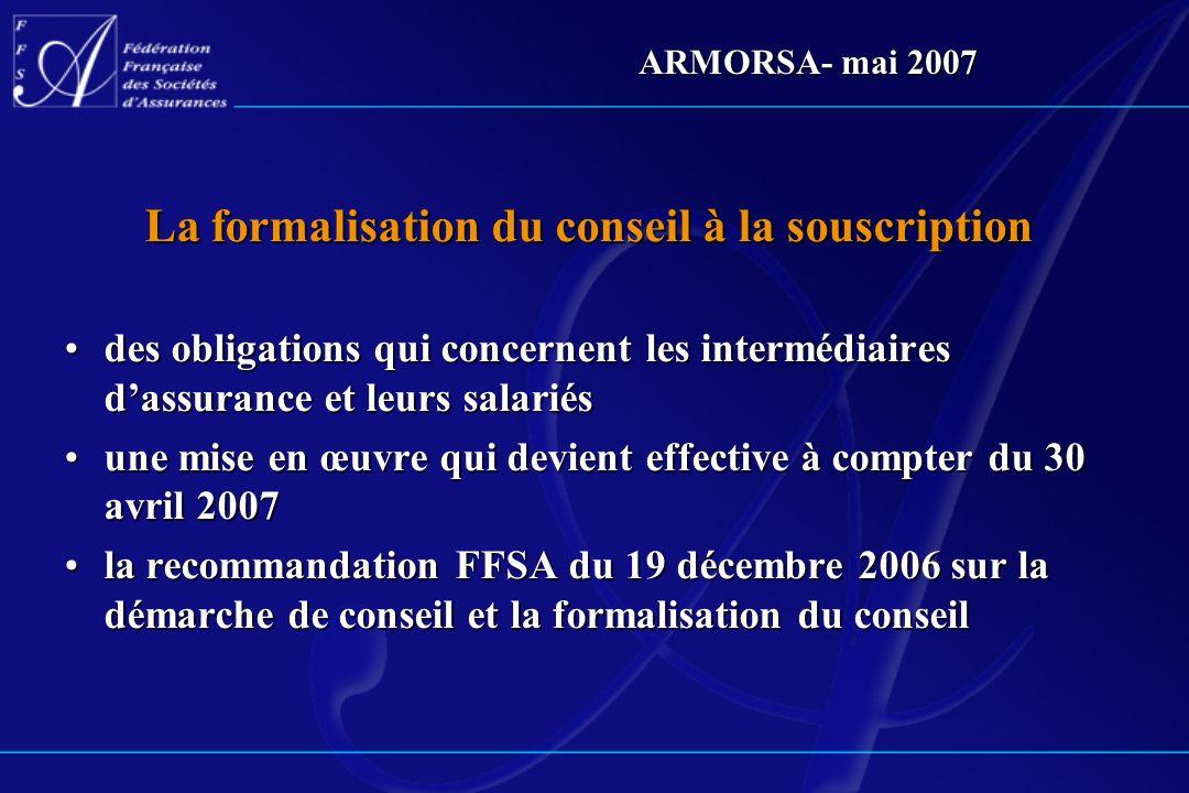 ARMORSA- mai 2007 La formalisation du conseil à la souscription des obligations qui concernent les intermédiaires dassurance et leurs salariésdes obli