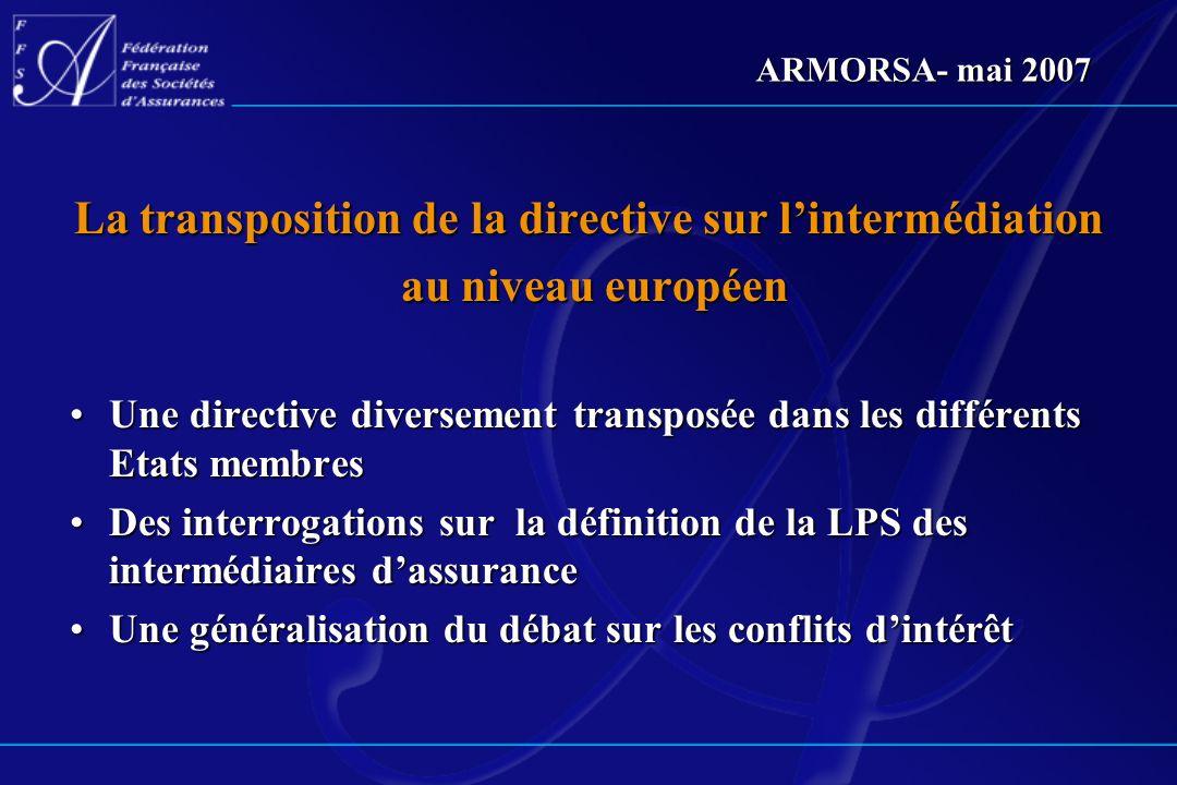 ARMORSA- mai 2007 La transposition de la directive sur lintermédiation au niveau européen au niveau européen Une directive diversement transposée dans
