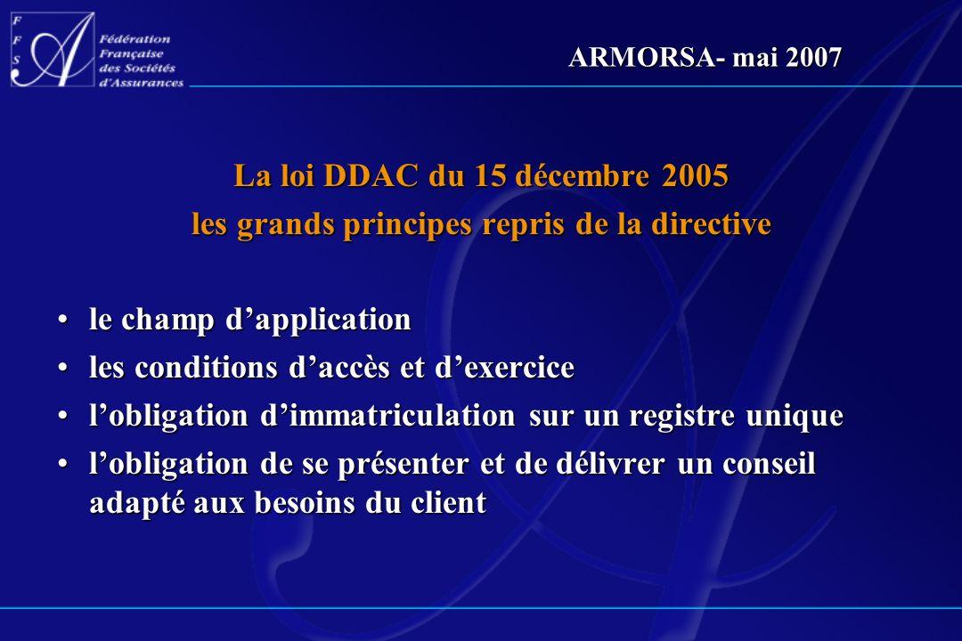 ARMORSA- mai 2007 La loi DDAC du 15 décembre 2005 les grands principes repris de la directive le champ dapplicationle champ dapplication les condition