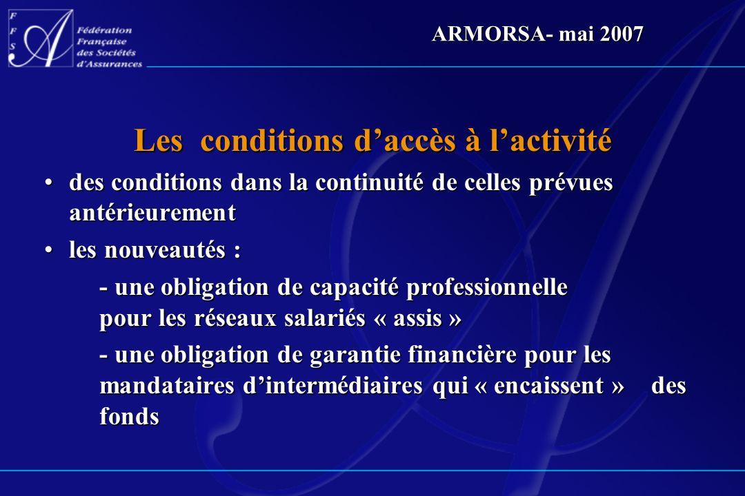 ARMORSA- mai 2007 Les conditions daccès à lactivité des conditions dans la continuité de celles prévues antérieurementdes conditions dans la continuit