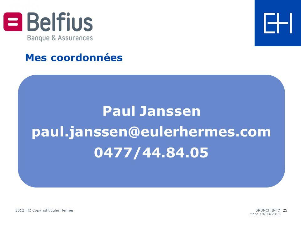 Paul Janssen paul.janssen@eulerhermes.com 0477/44.84.05 Mes coordonnées 25 2012 | © Copyright Euler HermesBRUNCH INFO Mons 18/09/2012