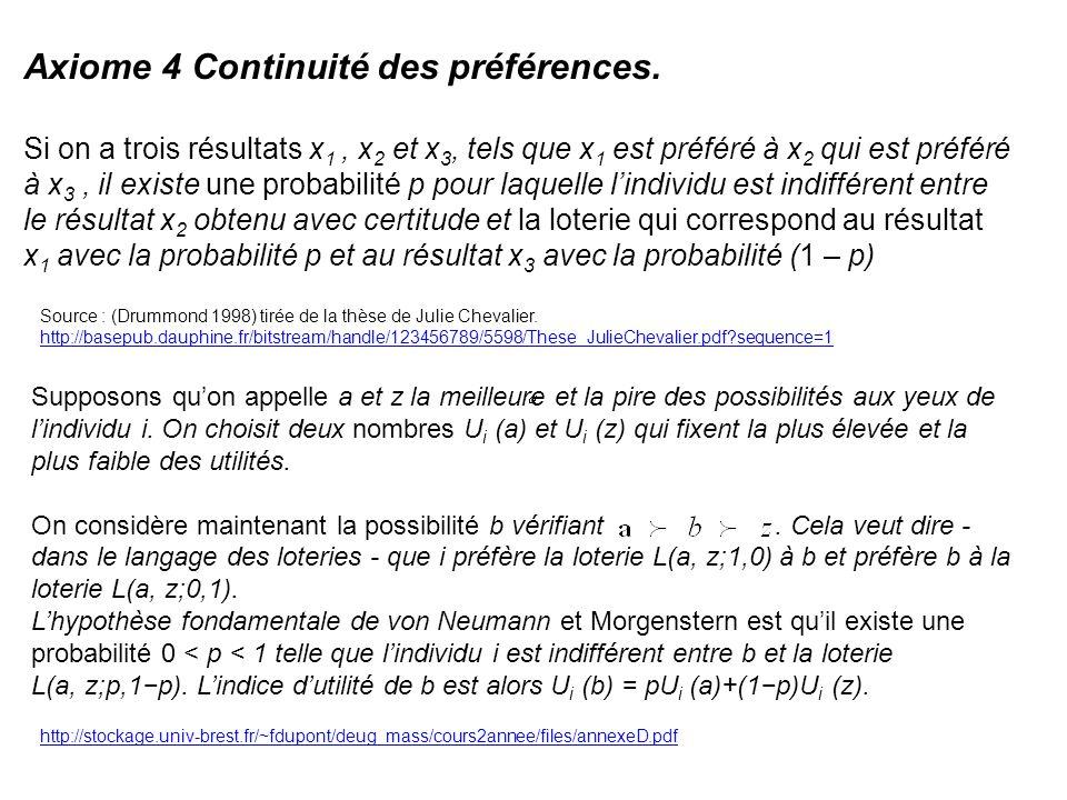 Axiome 4 Continuité des préférences. Si on a trois résultats x 1, x 2 et x 3, tels que x 1 est préféré à x 2 qui est préféré à x 3, il existe une prob