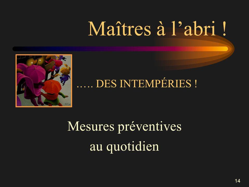 14 Maîtres à labri !.…. DES INTEMPÉRIES ! Mesures préventives au quotidien