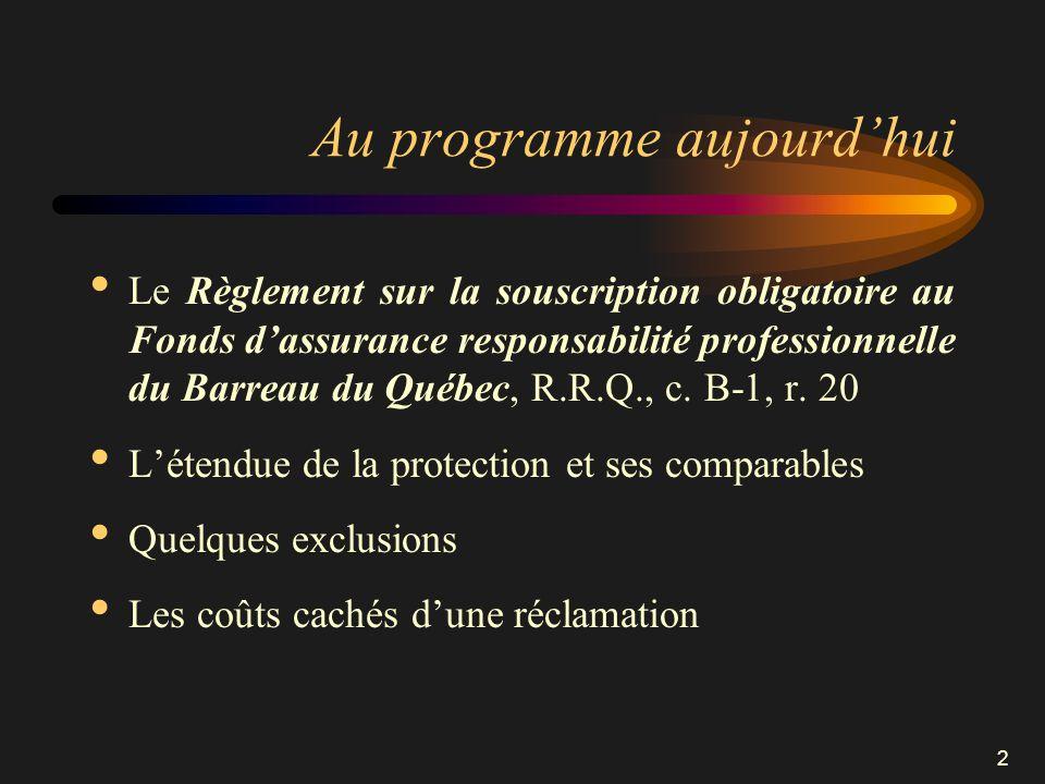 2 Au programme aujourdhui Le Règlement sur la souscription obligatoire au Fonds dassurance responsabilité professionnelle du Barreau du Québec, R.R.Q.