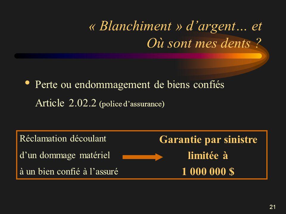21 « Blanchiment » dargent… et Où sont mes dents ? Perte ou endommagement de biens confiés Article 2.02.2 (police dassurance) Réclamation découlant du