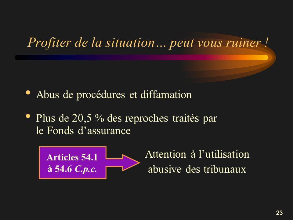 23 Profiter de la situation… peut vous ruiner ! Abus de procédures et diffamation Plus de 20,5 % des reproches traités par le Fonds dassurance Attenti