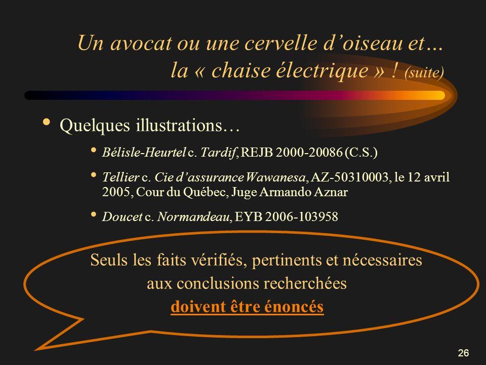 26 Un avocat ou une cervelle doiseau et… la « chaise électrique » ! (suite) Quelques illustrations… Bélisle-Heurtel c. Tardif, REJB 2000-20086 (C.S.)