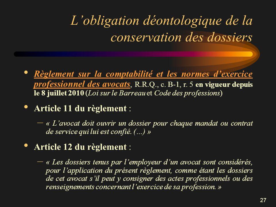 27 Lobligation déontologique de la conservation des dossiers Règlement sur la comptabilité et les normes dexercice professionnel des avocats, R.R.Q.,