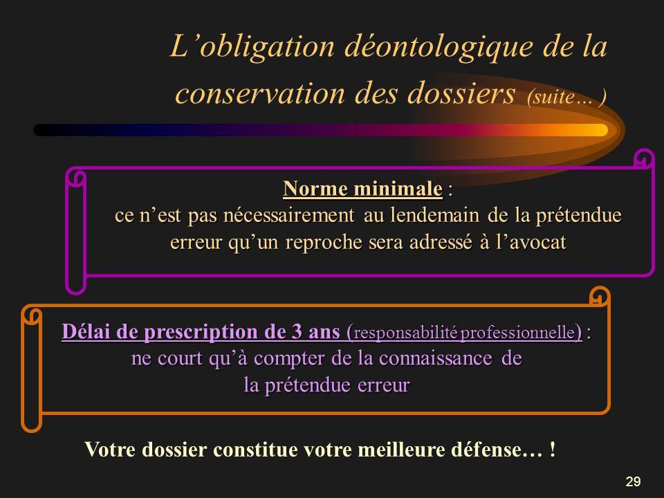 29 Lobligation déontologique de la conservation des dossiers (suite… ) Votre dossier constitue votre meilleure défense… ! Norme minimale : ce nest pas