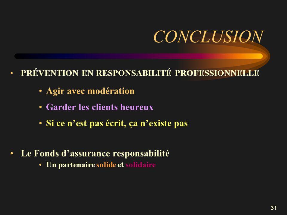 31 CONCLUSION PRÉVENTION EN RESPONSABILITÉ PROFESSIONNELLEPRÉVENTION EN RESPONSABILITÉ PROFESSIONNELLE Agir avec modération Garder les clients heureux