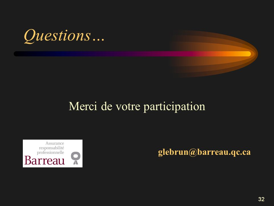 32 Questions… Merci de votre participation glebrun@barreau.qc.ca
