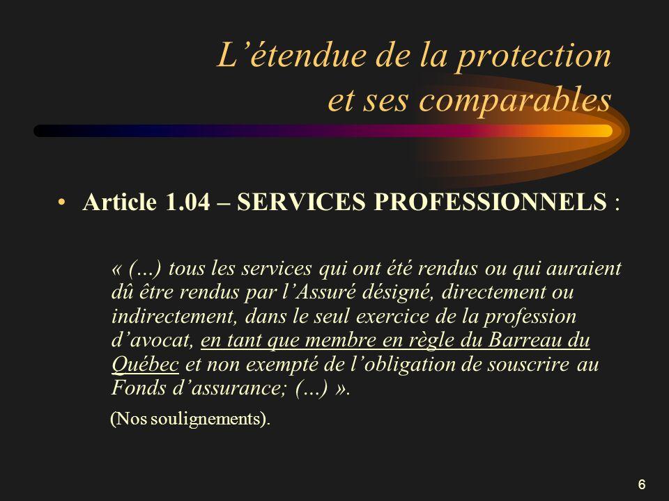 6 Létendue de la protection et ses comparables Article 1.04 – SERVICES PROFESSIONNELS : « (…) tous les services qui ont été rendus ou qui auraient dû