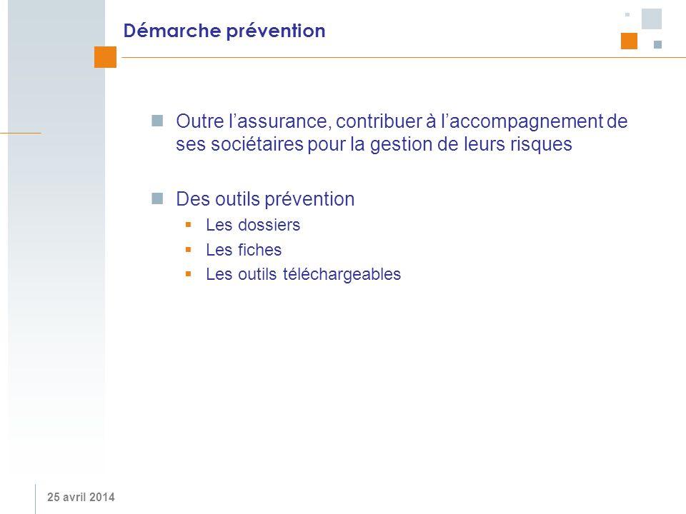 25 avril 2014 Démarche prévention Outre lassurance, contribuer à laccompagnement de ses sociétaires pour la gestion de leurs risques Des outils préven