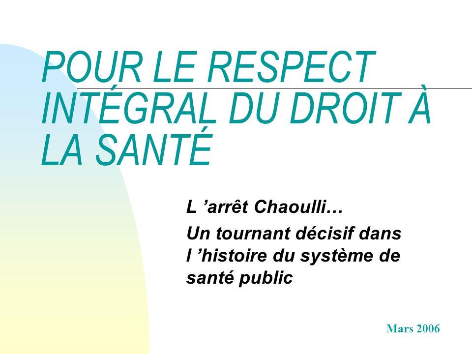 POUR LE RESPECT INTÉGRAL DU DROIT À LA SANTÉ L arrêt Chaoulli… Un tournant décisif dans l histoire du système de santé public Mars 2006