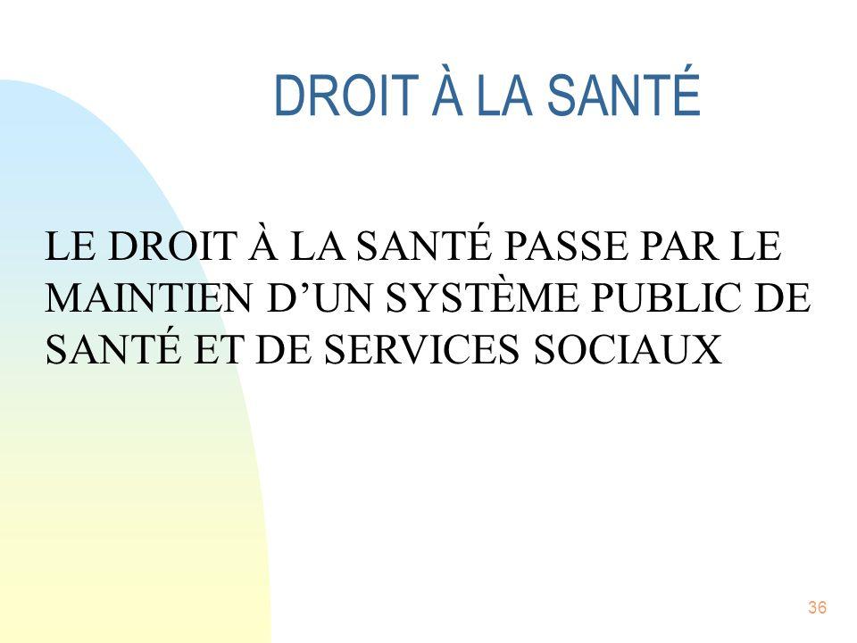 36 DROIT À LA SANTÉ LE DROIT À LA SANTÉ PASSE PAR LE MAINTIEN DUN SYSTÈME PUBLIC DE SANTÉ ET DE SERVICES SOCIAUX