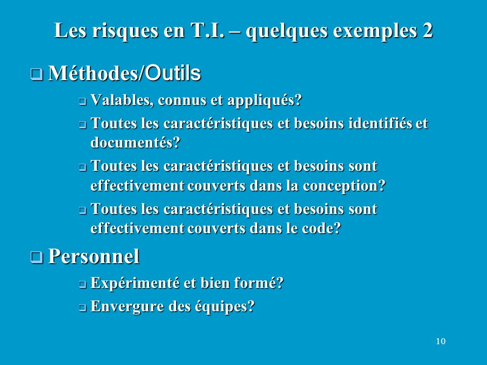 10 Méthodes/ Outils Méthodes/ Outils Valables, connus et appliqués? Valables, connus et appliqués? Toutes les caractéristiques et besoins identifiés e