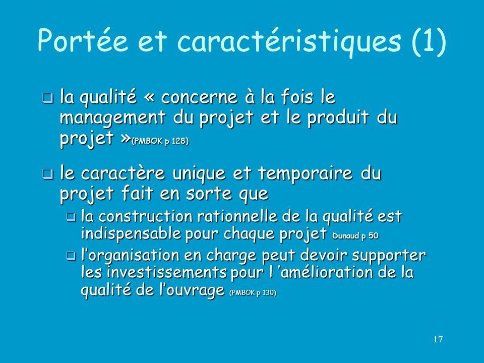 17 Portée et caractéristiques (1) la qualité « concerne à la fois le management du projet et le produit du projet » (PMBOK p 128) la qualité « concern