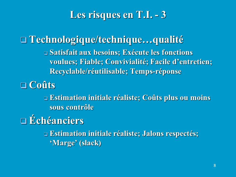 8 Technologique/technique…qualité Technologique/technique…qualité Satisfait aux besoins; Exécute les fonctions voulues; Fiable; Convivialité; Facile d