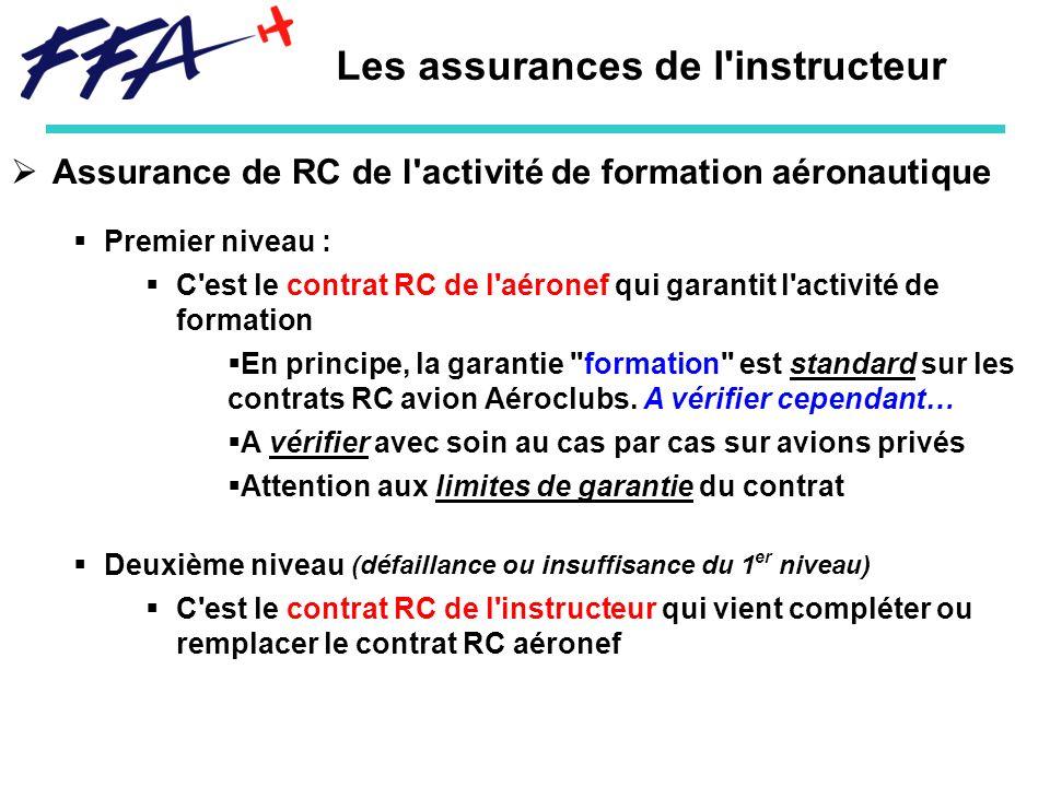 Assurance de RC de l activité de formation aéronautique Premier niveau : C est le contrat RC de l aéronef qui garantit l activité de formation En principe, la garantie formation est standard sur les contrats RC avion Aéroclubs.
