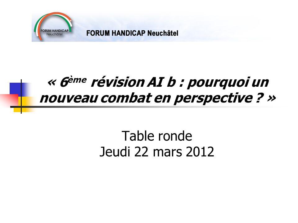 « 6 ème révision AI b : pourquoi un nouveau combat en perspective ? » Table ronde Jeudi 22 mars 2012