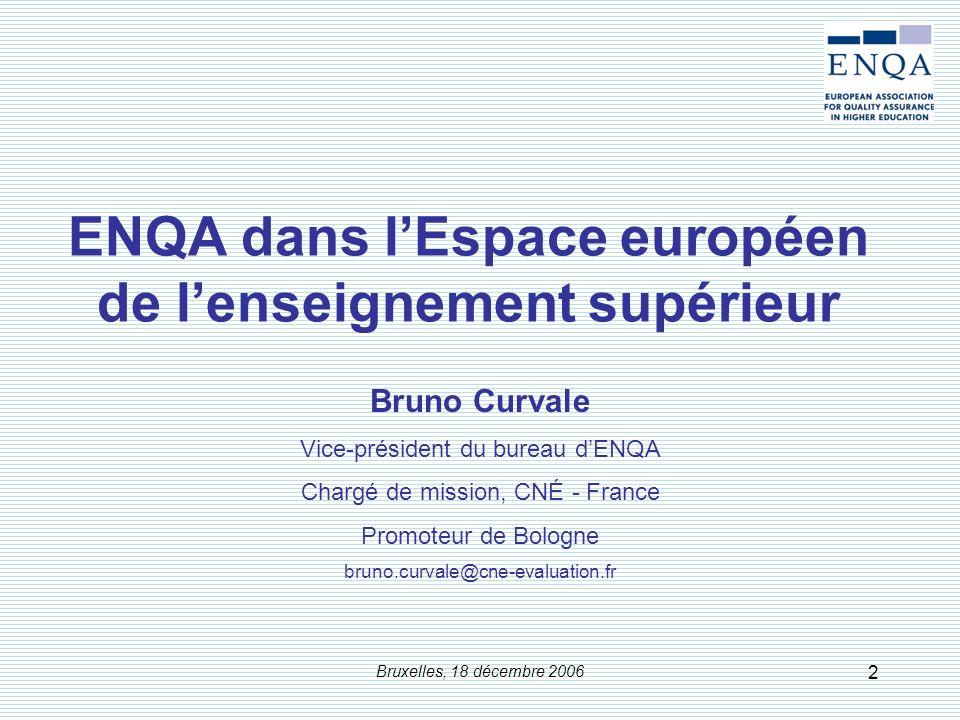 Bruxelles, 18 décembre 2006 2 ENQA dans lEspace européen de lenseignement supérieur Bruno Curvale Vice-président du bureau dENQA Chargé de mission, CN