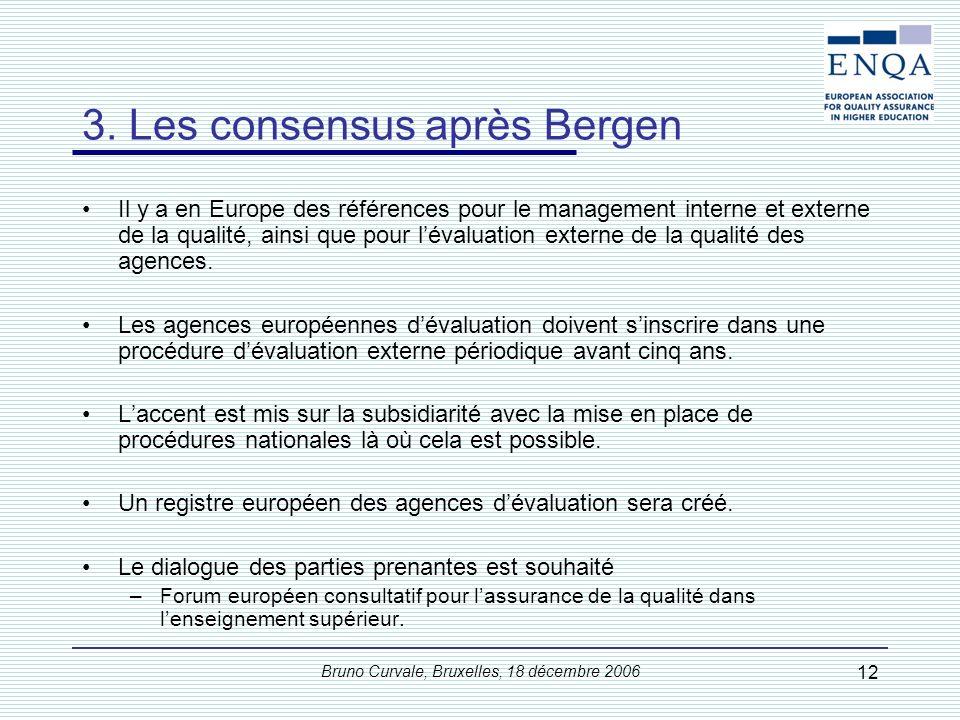 Bruno Curvale, Bruxelles, 18 décembre 2006 12 3. Les consensus après Bergen Il y a en Europe des références pour le management interne et externe de l