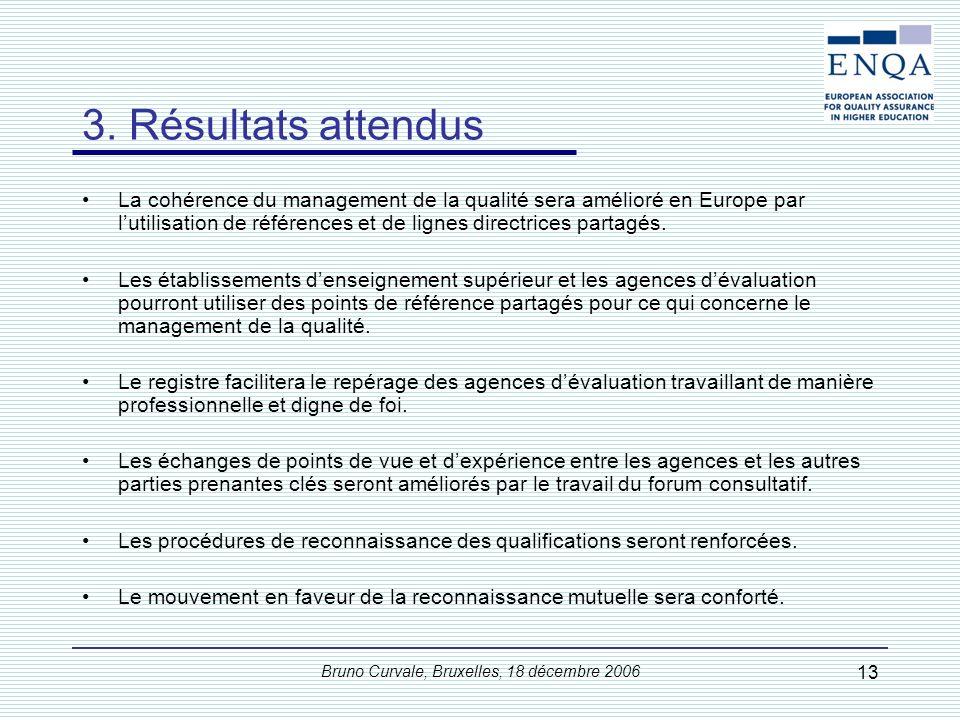 Bruno Curvale, Bruxelles, 18 décembre 2006 13 3. Résultats attendus La cohérence du management de la qualité sera amélioré en Europe par lutilisation