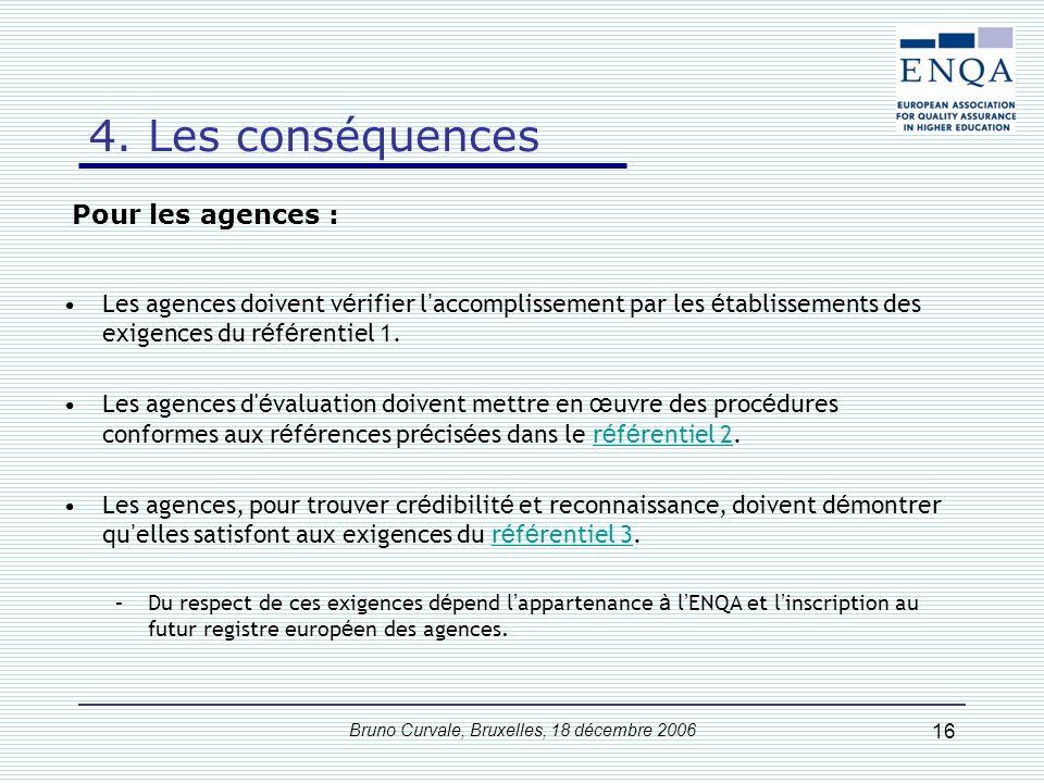 Bruno Curvale, Bruxelles, 18 décembre 2006 16 Les agences doivent v é rifier l accomplissement par les é tablissements des exigences du r é f é rentie