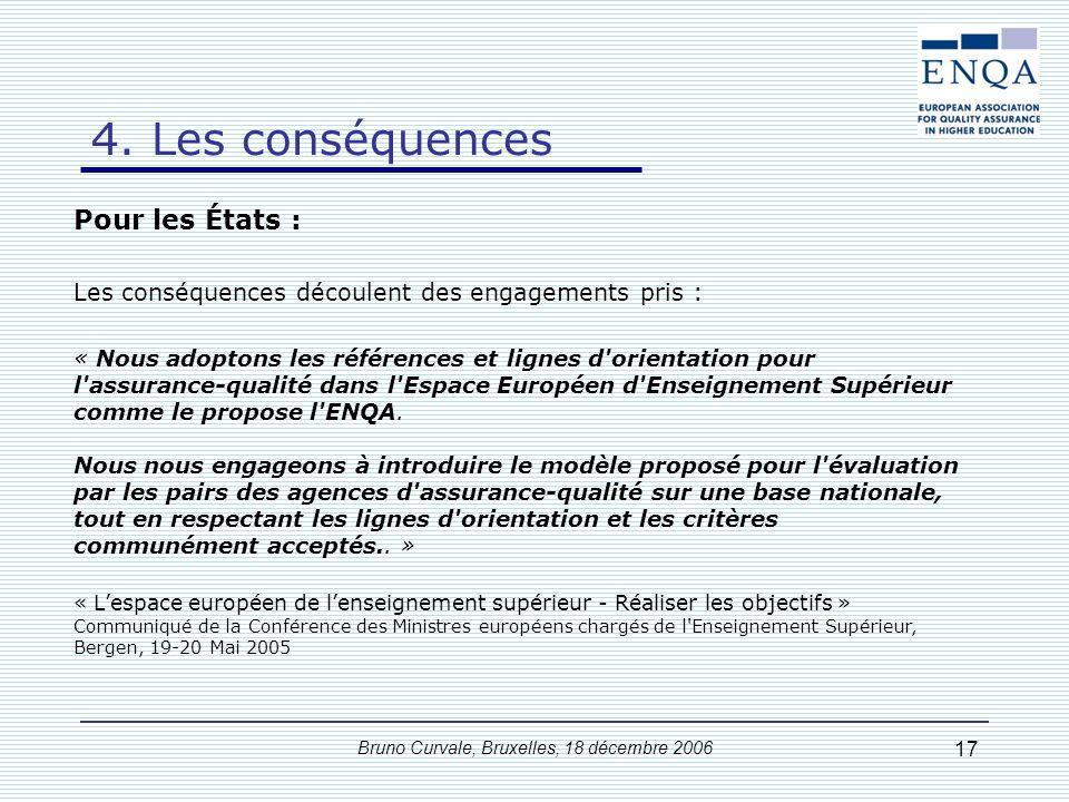 Bruno Curvale, Bruxelles, 18 décembre 2006 17 Pour les États : « Nous adoptons les références et lignes d'orientation pour l'assurance-qualité dans l'