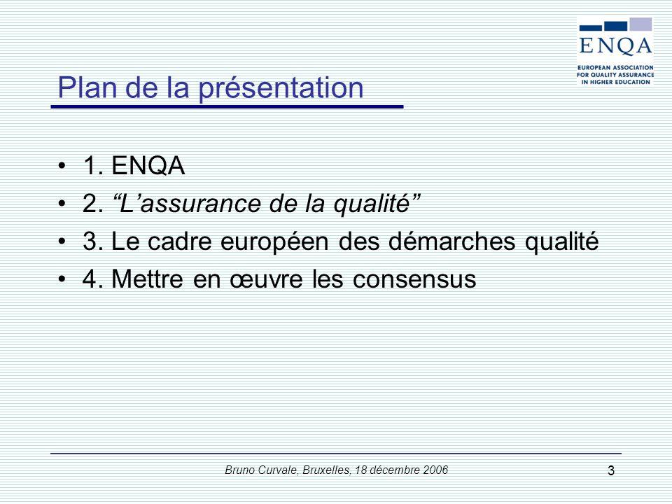Bruno Curvale, Bruxelles, 18 décembre 2006 3 Plan de la présentation 1. ENQA 2. Lassurance de la qualité 3. Le cadre européen des démarches qualité 4.