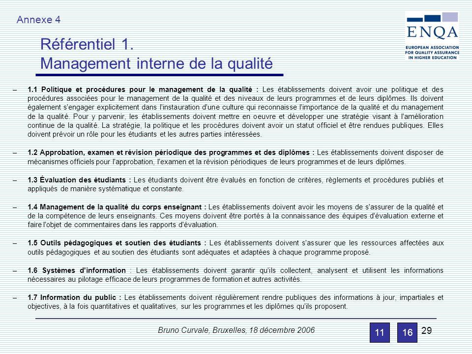 Bruno Curvale, Bruxelles, 18 décembre 2006 29 –1.1 Politique et procédures pour le management de la qualité : Les établissements doivent avoir une pol