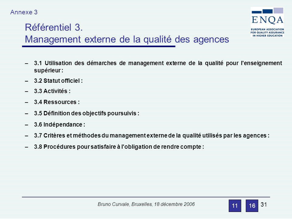 Bruno Curvale, Bruxelles, 18 décembre 2006 31 –3.1 Utilisation des démarches de management externe de la qualité pour l'enseignement supérieur : –3.2