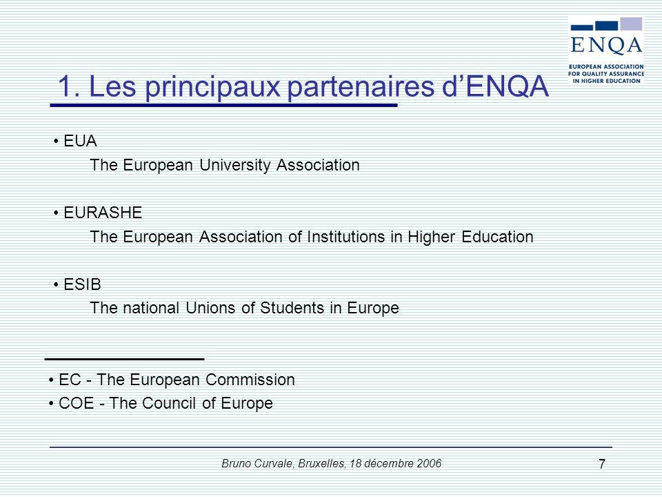 Bruno Curvale, Bruxelles, 18 décembre 2006 7 1. Les principaux partenaires dENQA EUA The European University Association EURASHE The European Associat