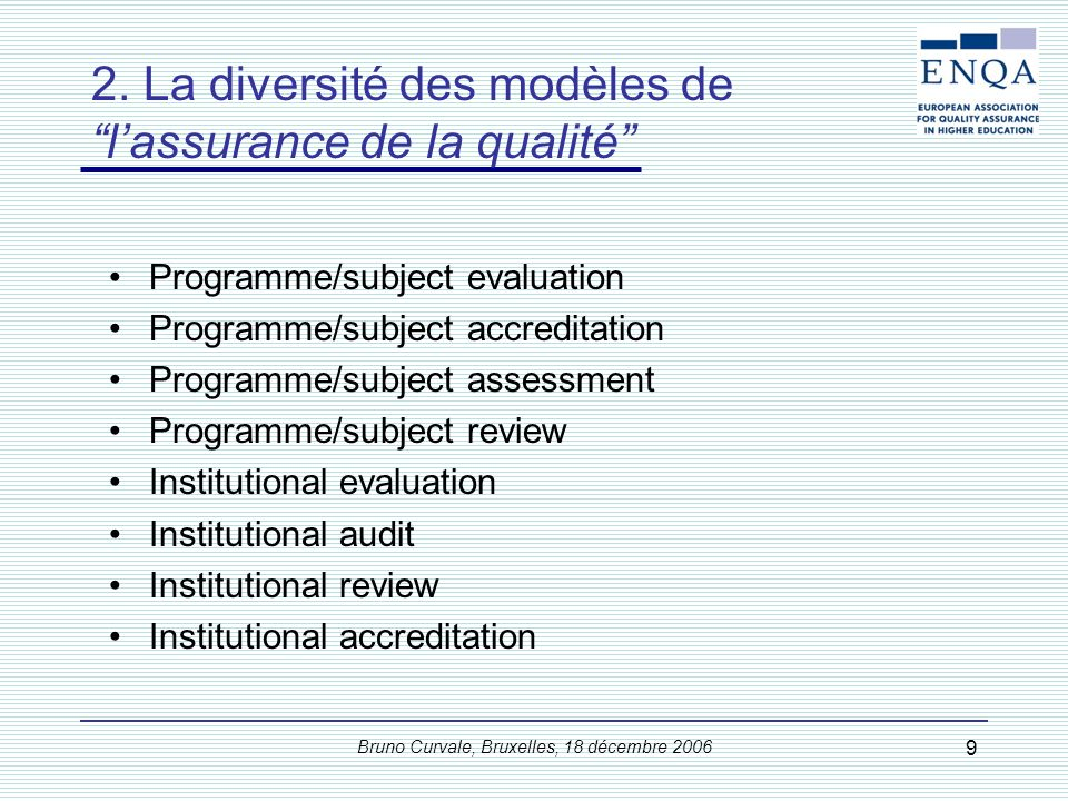 Bruno Curvale, Bruxelles, 18 décembre 2006 9 Programme/subject evaluation Programme/subject accreditation Programme/subject assessment Programme/subje