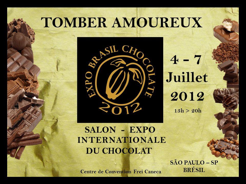 DU CHOCOLAT INTERNATIONALE 4 - 7 Juillet 2012 13h > 20h Centre de Convention Frei Caneca SALON - EXPO TOMBER AMOUREUX SÃO PAULO – SP BRÉSIL