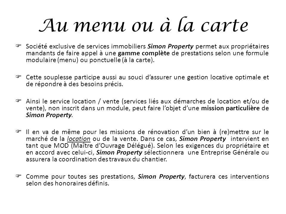 Au menu ou à la carte Société exclusive de services immobiliers Simon Property permet aux propriétaires mandants de faire appel à une gamme complète d