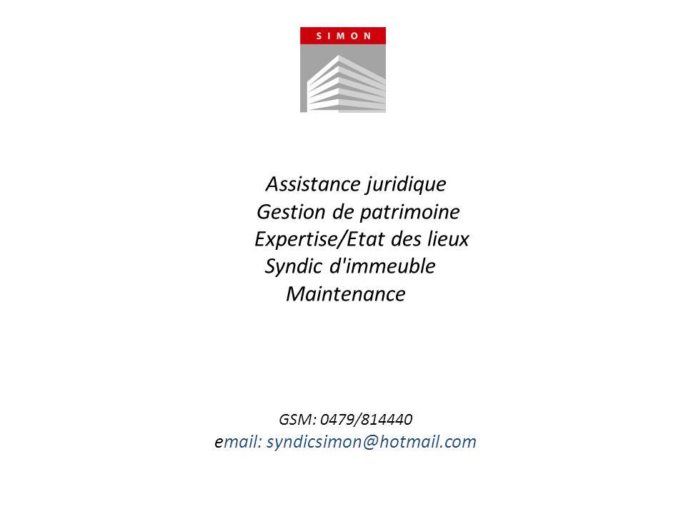 Assistance juridique Gestion de patrimoine Expertise/Etat des lieux Syndic d'immeuble Maintenance GSM: 0479/814440 email: syndicsimon@hotmail.com