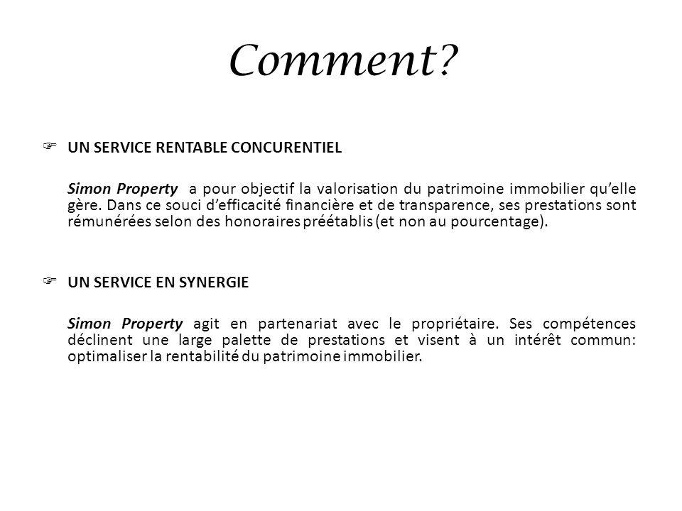 Comment? UN SERVICE RENTABLE CONCURENTIEL Simon Property a pour objectif la valorisation du patrimoine immobilier quelle gère. Dans ce souci defficaci