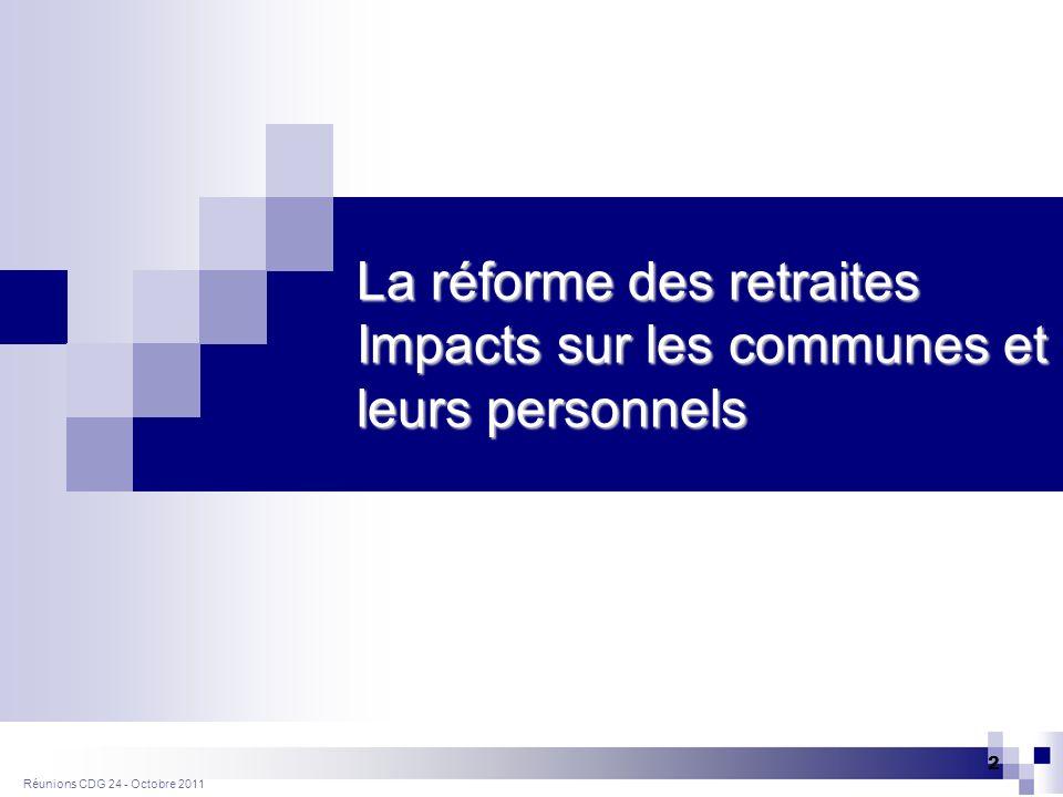 Réunions CDG 24- Octobre 2011 23 Agents de 55 ans et plus - Arrêts LM-LD recensés au 31 décembre 2010 - 22.934 jours indemnisés (soit 88% des jours réglés par CNP) - 938.553 réglés (soit 91% des montants payés) - Avant réforme : 513.589 de provisions déjà constituées (57 % des provisions globales) - Après réforme : 816.606 de provisions (+ 303.017) La réforme des retraites : impact sur les communes et leurs personnels Illustration de limpact de la réforme en Dordogne