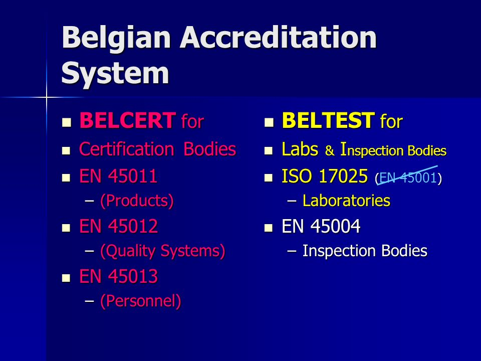 Belgian Accreditation System BELCERT for BELCERT for Certification Bodies Certification Bodies EN 45011 EN 45011 –(Products) EN 45012 EN 45012 –(Quali