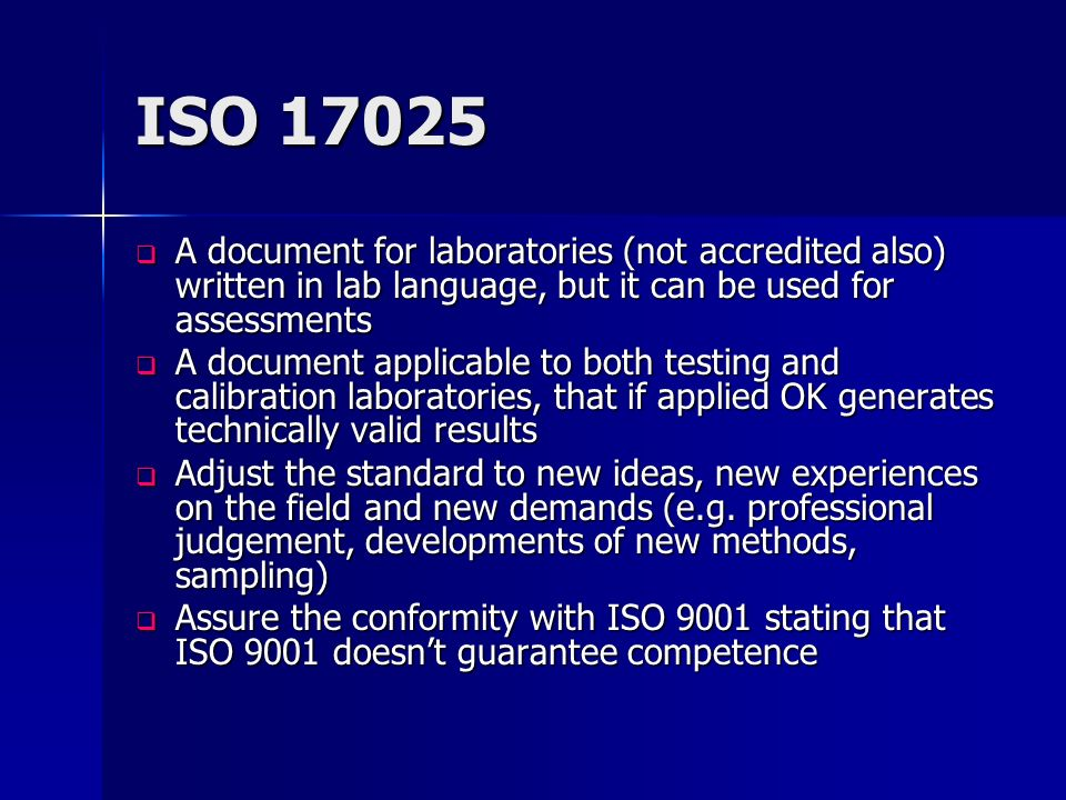 ISO 17025 A document for laboratories (not accredited also) written in lab language, but it can be used for assessments A document for laboratories (n