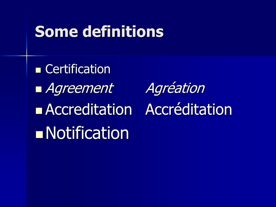 Some definitions Certification Certification Agreement Agréation Agreement Agréation Accreditation Accréditation Accreditation Accréditation Notificat