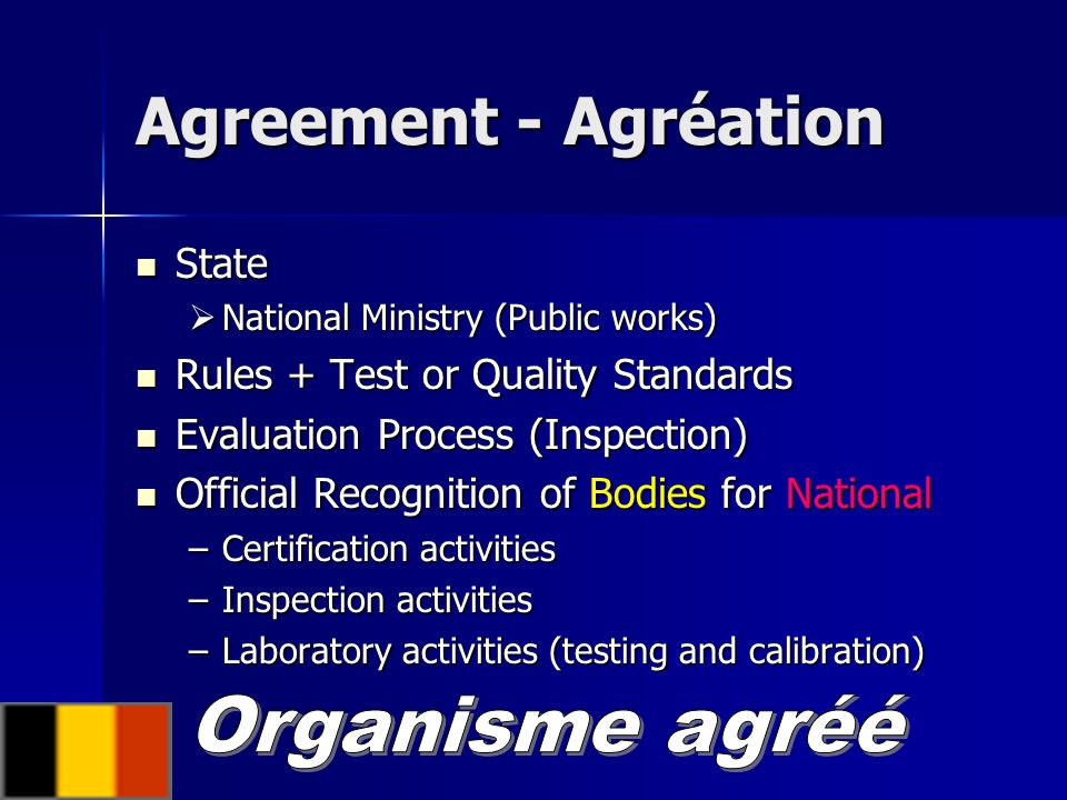 Notification Member State Member State European Co Ordination System European Co Ordination System Criteria & Rules (Accreditation - Agreement) Criteria & Rules (Accreditation - Agreement) Evaluation Process (Audit) Evaluation Process (Audit) Official Recognition of Bodies for European Official Recognition of Bodies for European –Certification activities –Inspection activities –Laboratory activities (testing and calibration)