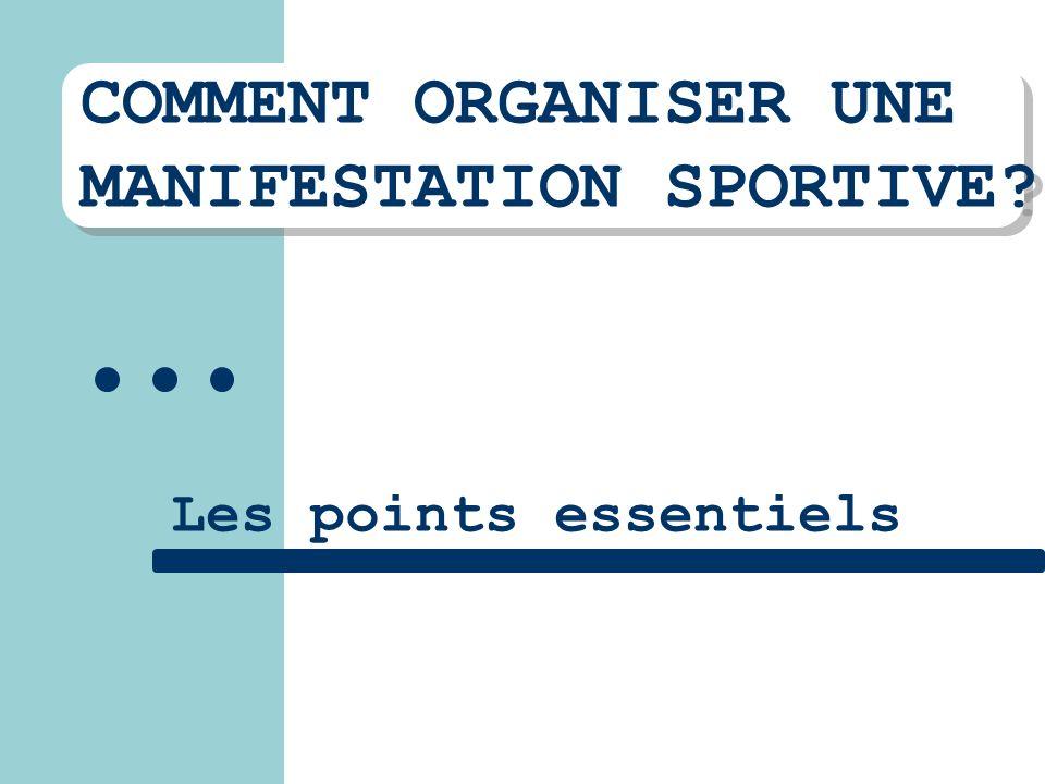 COMMENT ORGANISER UNE MANIFESTATION SPORTIVE? COMMENT ORGANISER UNE MANIFESTATION SPORTIVE? Les points essentiels
